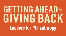 Getting Ahead by Giving Back. Leaders for Philanthropy